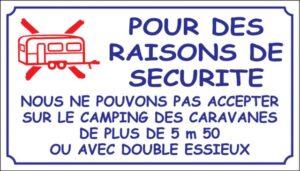 Pour des raisons de sécurité, nous ne pouvons pas accepter sur le camping des caravanes de plus de 5m50 ou avec double essieux
